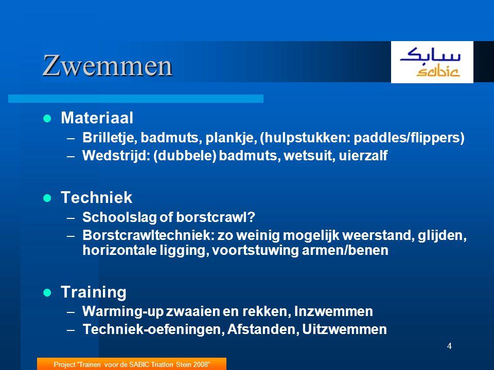 Project Trainen voor de SABIC Triatlon Stein 2008 4 Zwemmen Materiaal –Brilletje, badmuts, plankje, (hulpstukken: paddles/flippers) –Wedstrijd: (dubbele) badmuts, wetsuit, uierzalf Techniek –Schoolslag of borstcrawl.