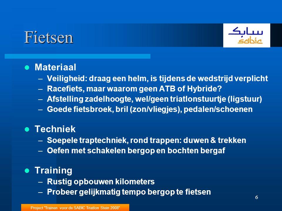 Project Trainen voor de SABIC Triatlon Stein 2008 6 Fietsen Materiaal –Veiligheid: draag een helm, is tijdens de wedstrijd verplicht –Racefiets, maar waarom geen ATB of Hybride.