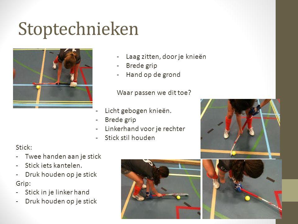 Stoptechnieken -Laag zitten, door je knieën -Brede grip -Hand op de grond Waar passen we dit toe.