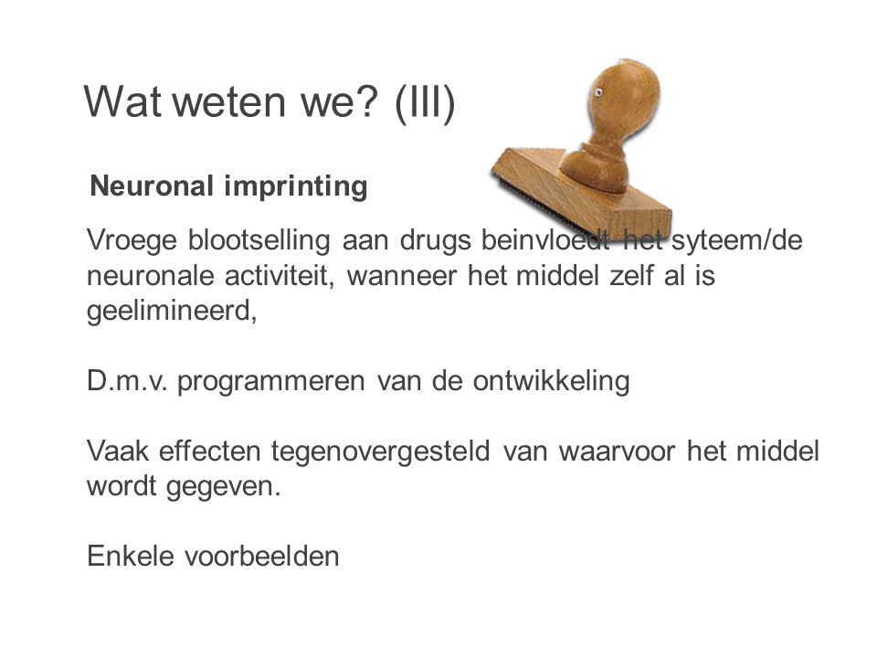 Vroege blootselling aan drugs beinvloedt het syteem/de neuronale activiteit, wanneer het middel zelf al is geelimineerd, D.m.v.