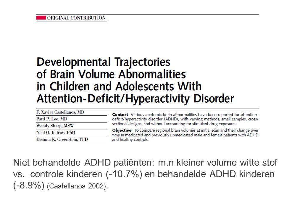 Niet behandelde ADHD patiënten: m.n kleiner volume witte stof vs.