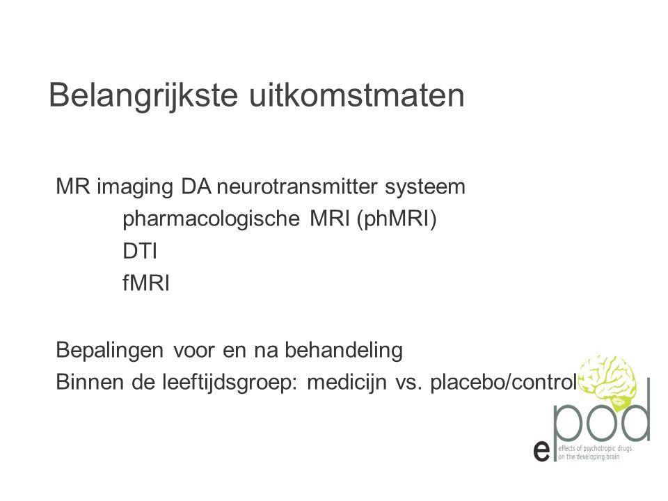 MR imaging DA neurotransmitter systeem pharmacologische MRI (phMRI) DTI fMRI Bepalingen voor en na behandeling Binnen de leeftijdsgroep: medicijn vs.