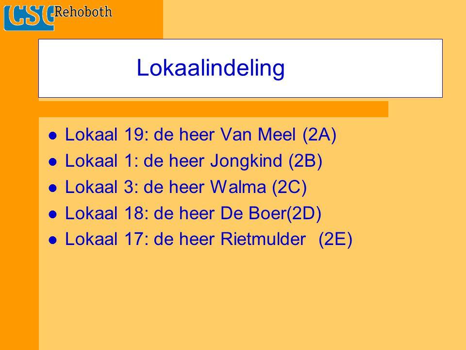 Lokaal 19: de heer Van Meel (2A) Lokaal 1: de heer Jongkind (2B) Lokaal 3: de heer Walma (2C) Lokaal 18: de heer De Boer(2D) Lokaal 17: de heer Rietmulder (2E) Lokaalindeling