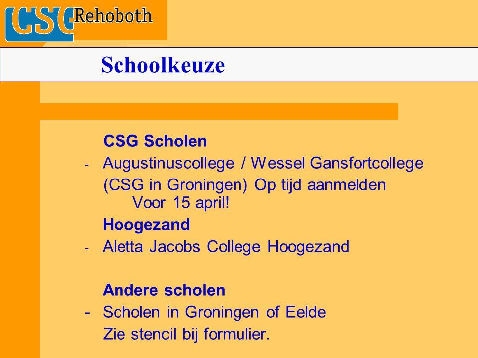 CSG Scholen - Augustinuscollege / Wessel Gansfortcollege (CSG in Groningen) Op tijd aanmelden Voor 15 april! Hoogezand - Aletta Jacobs College Hoogeza