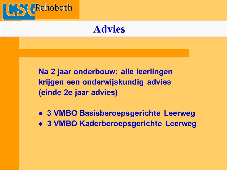 Na 2 jaar onderbouw: alle leerlingen krijgen een onderwijskundig advies (einde 2e jaar advies) 3 VMBO Basisberoepsgerichte Leerweg 3 VMBO Kaderberoeps