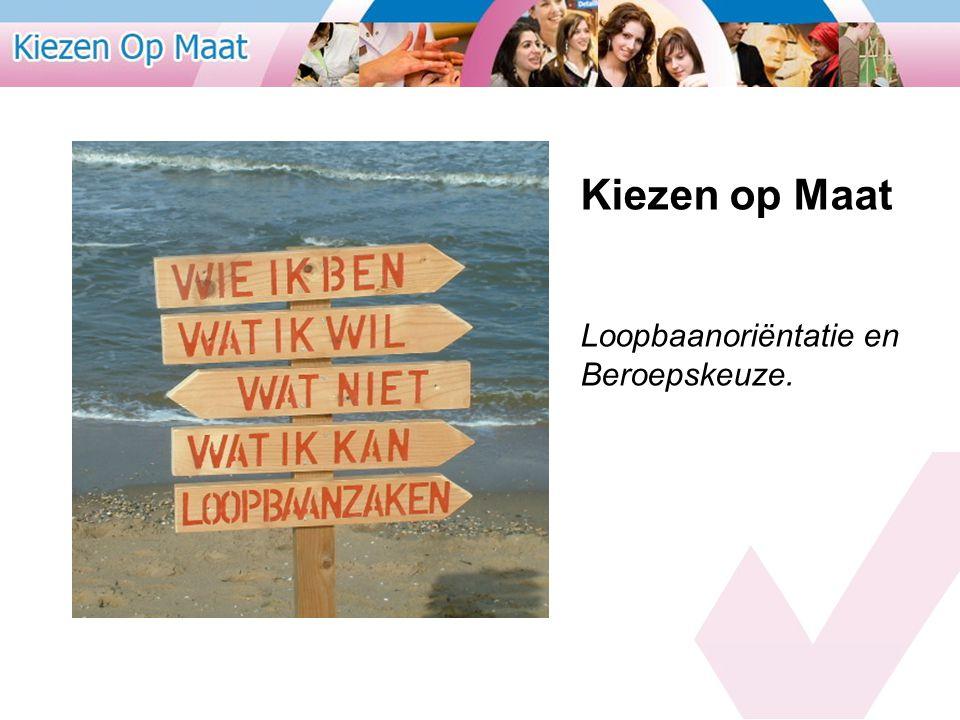 Kiezen op Maat Loopbaanoriëntatie en Beroepskeuze.