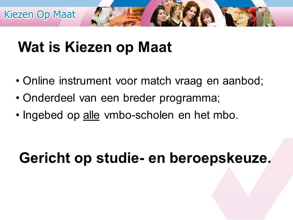 Wat is Kiezen op Maat Online instrument voor match vraag en aanbod; Onderdeel van een breder programma; Ingebed op alle vmbo-scholen en het mbo. Geric