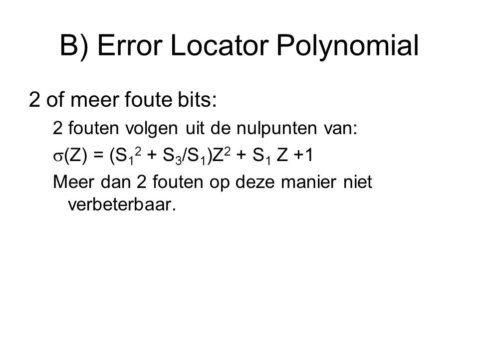 B) Error Locator Polynomial 2 of meer foute bits: 2 fouten volgen uit de nulpunten van:  (Z) = (S 1 2 + S 3 /S 1 )Z 2 + S 1 Z +1 Meer dan 2 fouten op deze manier niet verbeterbaar.
