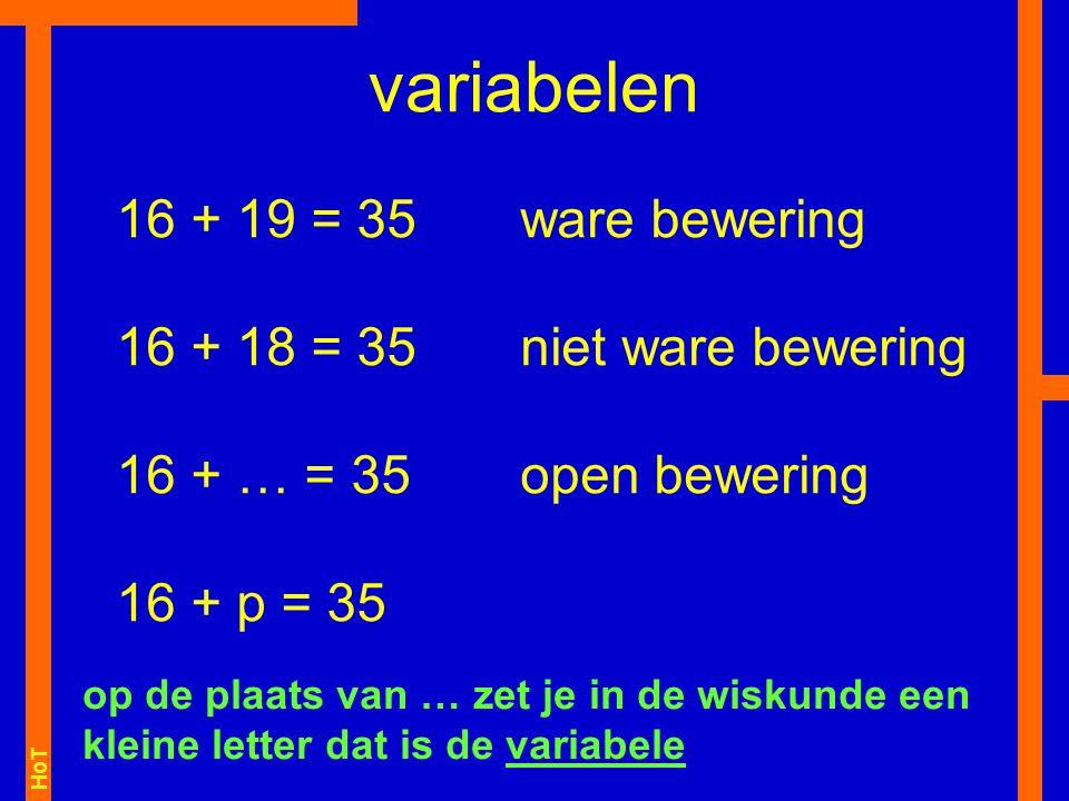 HoT 16 + 19 = 35 16 + 18 = 35 16 + … = 35 16 + p = 35 variabelen ware bewering niet ware bewering open bewering op de plaats van … zet je in de wiskun