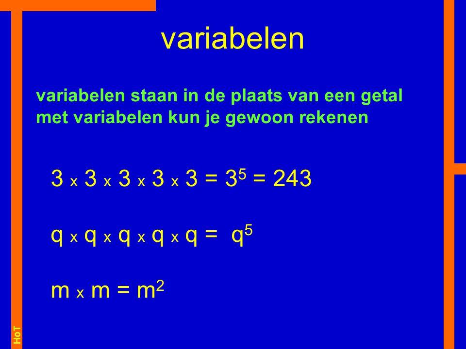 HoT 3 x 3 x 3 x 3 x 3 = 3 5 = 243 q x q x q x q x q = q 5 m x m = m 2 variabelen variabelen staan in de plaats van een getal met variabelen kun je gew