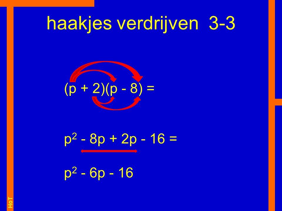 HoT haakjes verdrijven 3-3 (p + 2)(p - 8) = p 2 - 8p + 2p - 16 = p 2 - 6p - 16