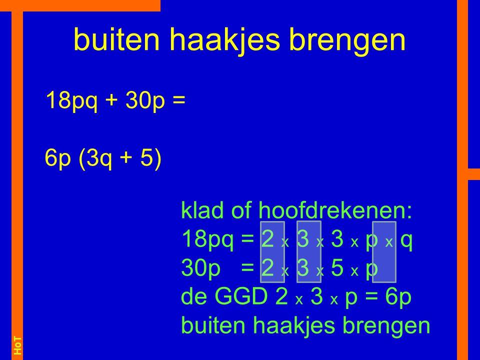HoT buiten haakjes brengen 18pq + 30p = 6p (3q + 5) klad of hoofdrekenen: 18pq = 2 x 3 x 3 x p x q 30p = 2 x 3 x 5 x p de GGD 2 x 3 x p = 6p buiten ha
