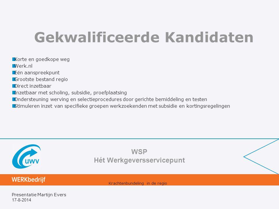 17-8-2014 Presentatie Martijn Evers Gekwalificeerde Kandidaten Korte en goedkope weg Werk.nl Eén aanspreekpunt Grootste bestand regio Direct inzetbaar