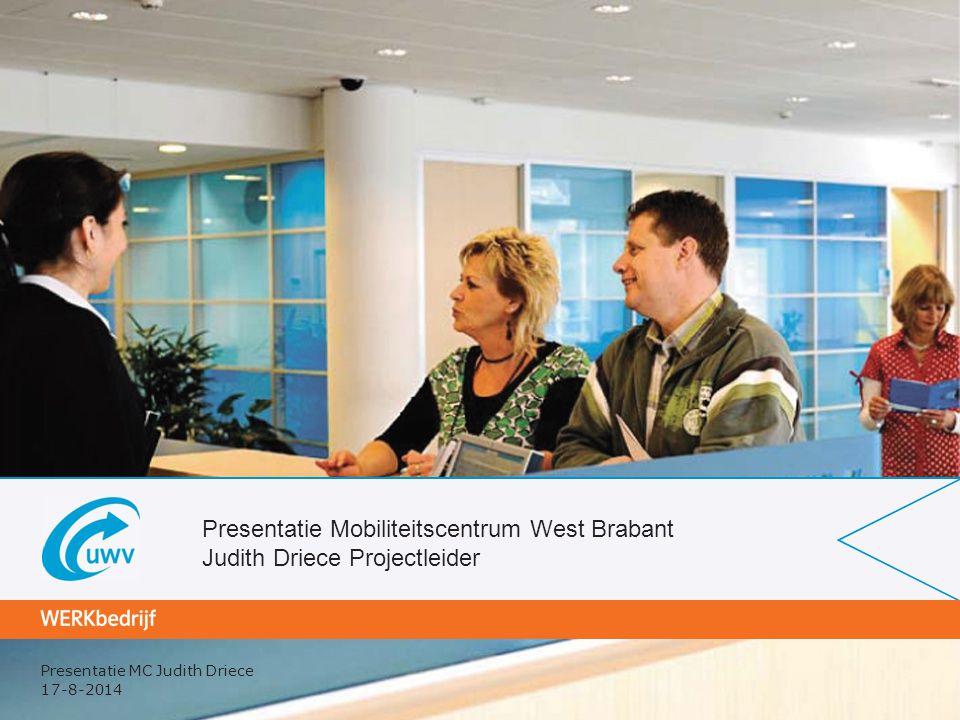 Presentatie Mobiliteitscentrum West Brabant Judith Driece Projectleider 17-8-2014 Presentatie MC Judith Driece
