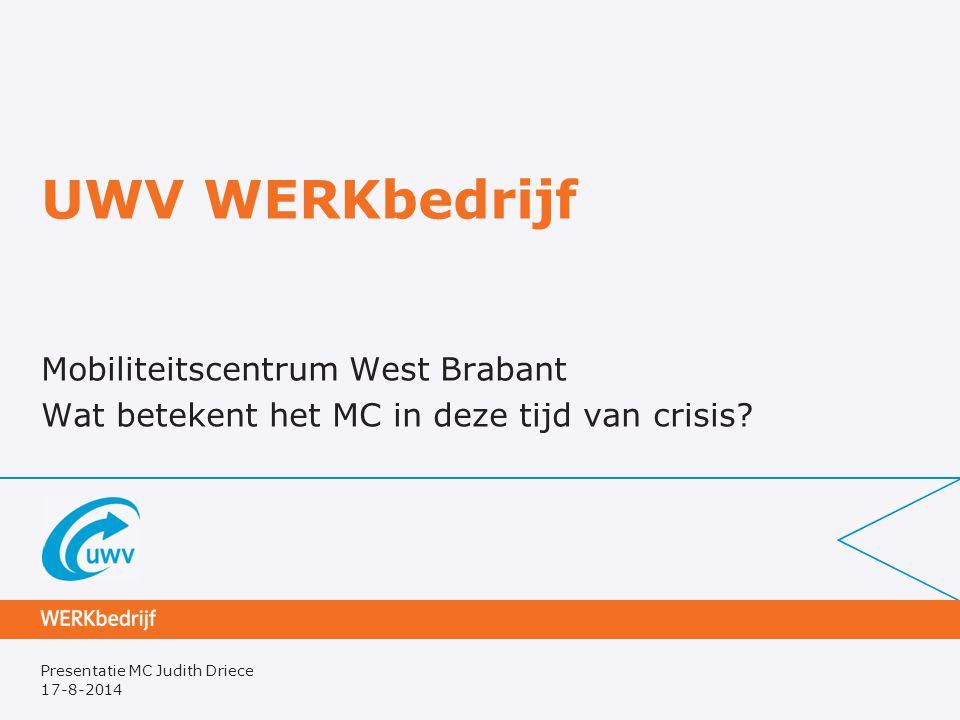 Presentatie MC Judith Driece Positie Mobiliteitscentrum West Brabant MC West Brabants is sinds 1 februari 2009 operationeel als een van de 33 MC's van UWV WERKbedrijf Samenwerkingsverband tussen UWV werkbedrijf met de 18 gemeenten in de regio West-Brabant en vele publiek en private partijen.