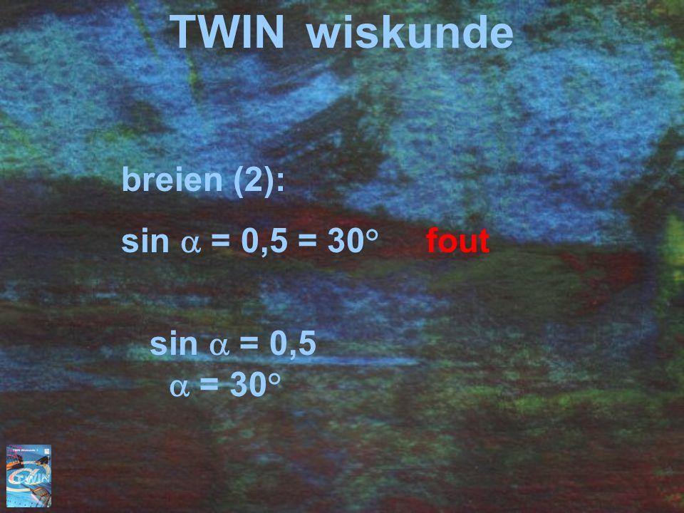 TWINwiskunde breien (2): sin  = 0,5 = 30° fout sin  = 0,5  = 30°