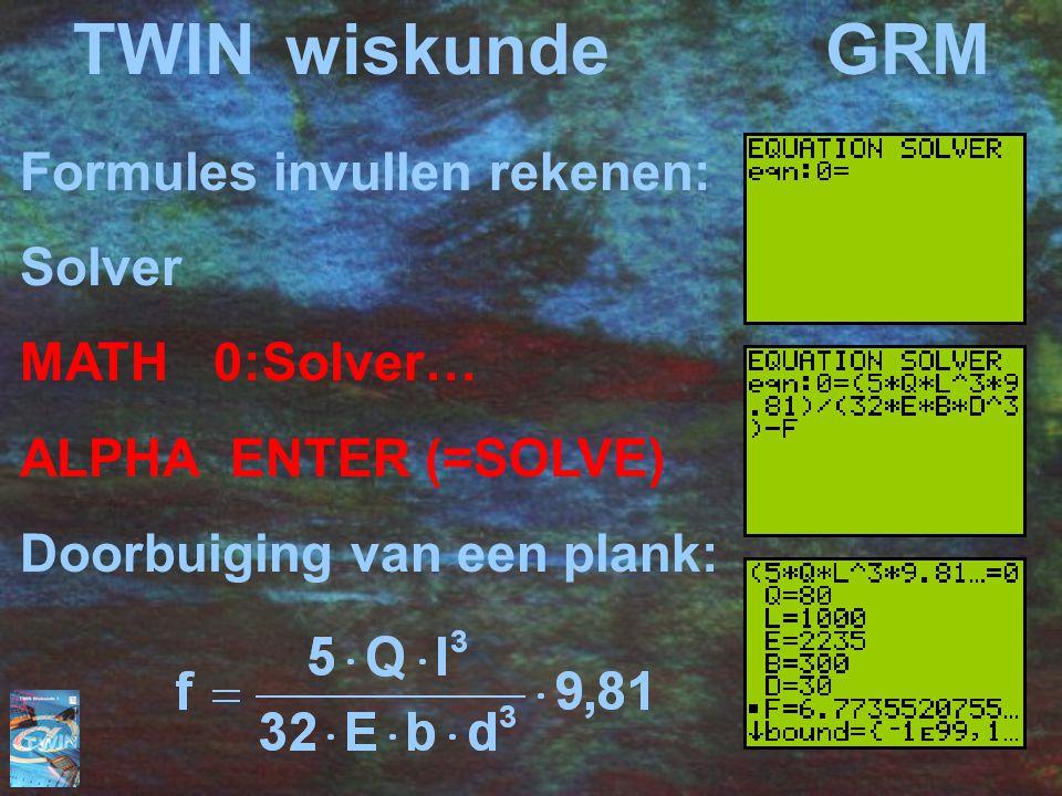 TWINwiskunde GRM Formules invullen rekenen: Solver MATH 0:Solver… ALPHA ENTER (=SOLVE) Doorbuiging van een plank: