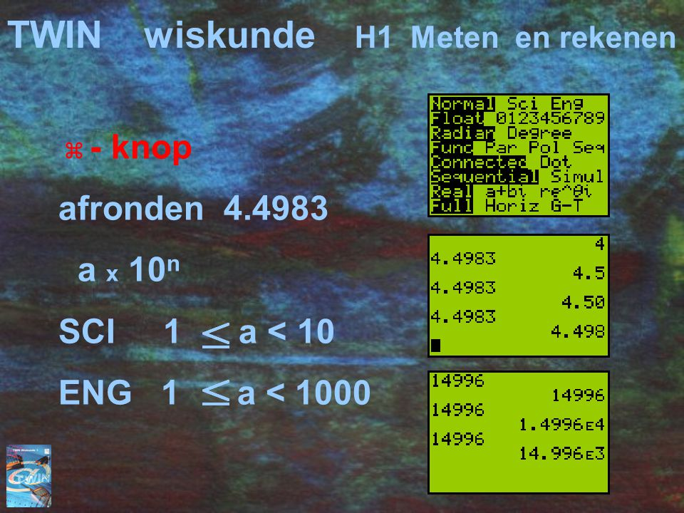  - knop afronden 4.4983 a x 10 n SCI 1 a < 10 ENG 1 a < 1000 TWINwiskunde H1 Meten en rekenen