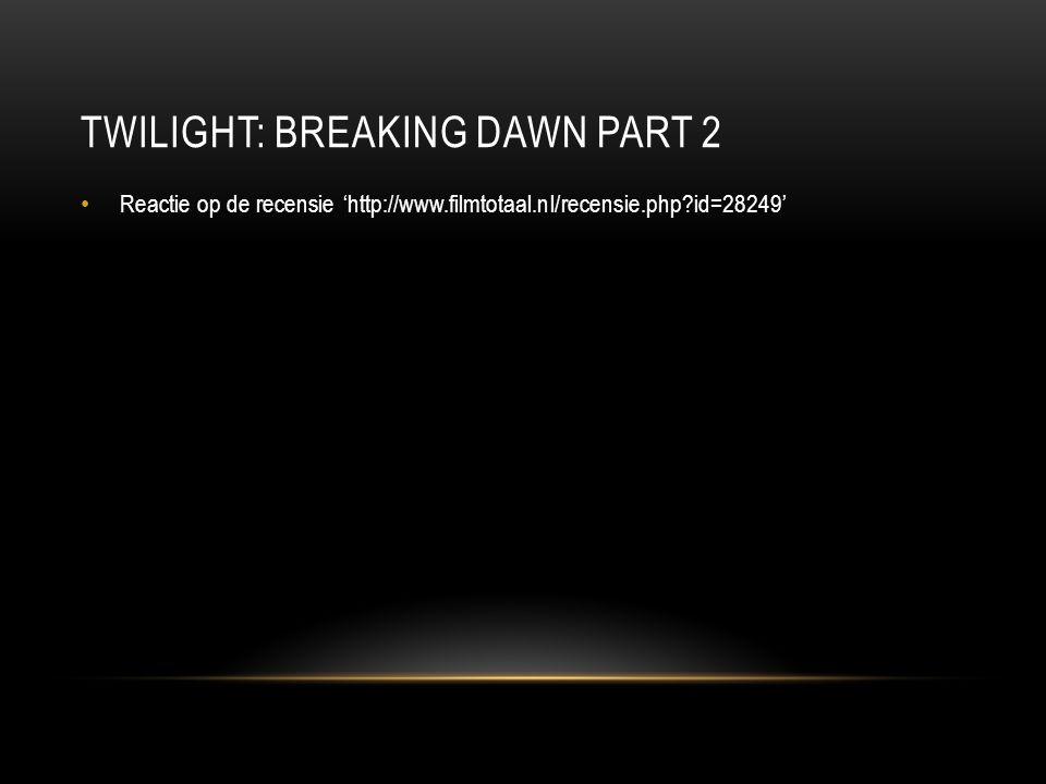 TWILIGHT: BREAKING DAWN PART 2 Reactie op de recensie 'http://www.filmtotaal.nl/recensie.php?id=28249'