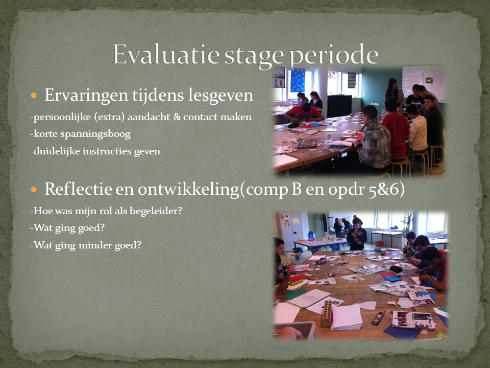 Ervaringen tijdens lesgeven -persoonlijke (extra) aandacht & contact maken -korte spanningsboog -duidelijke instructies geven Reflectie en ontwikkelin