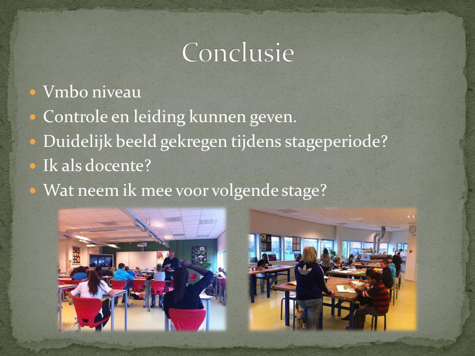 Vmbo niveau Controle en leiding kunnen geven. Duidelijk beeld gekregen tijdens stageperiode? Ik als docente? Wat neem ik mee voor volgende stage?