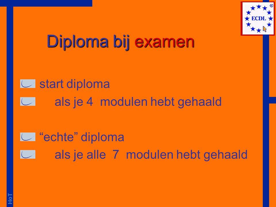 """HoT start diploma als je 4 modulen hebt gehaald """"echte"""" diploma als je alle 7 modulen hebt gehaald Diploma bij examen"""