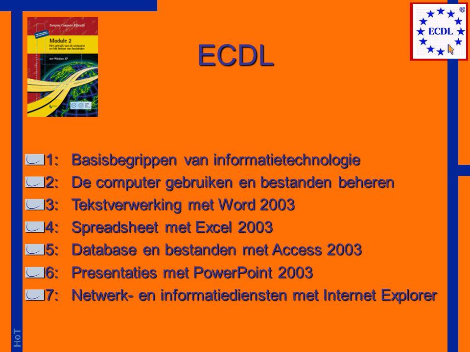 HoT 1: Basisbegrippen van informatietechnologie 2: De computer gebruiken en bestanden beheren 3: Tekstverwerking met Word 2003 4: Spreadsheet met Exce