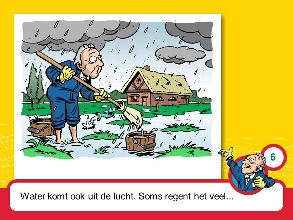 Water komt ook uit de lucht. Soms regent het veel... 6
