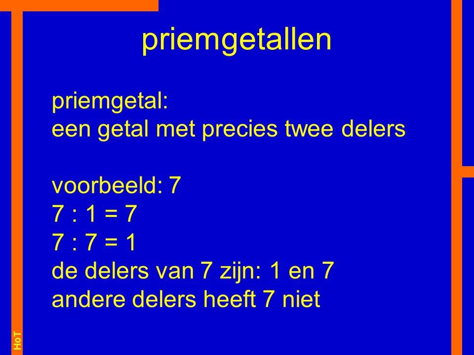 HoT priemgetal: een getal met precies twee delers voorbeeld: 7 7 : 1 = 7 7 : 7 = 1 de delers van 7 zijn: 1 en 7 andere delers heeft 7 niet priemgetallen