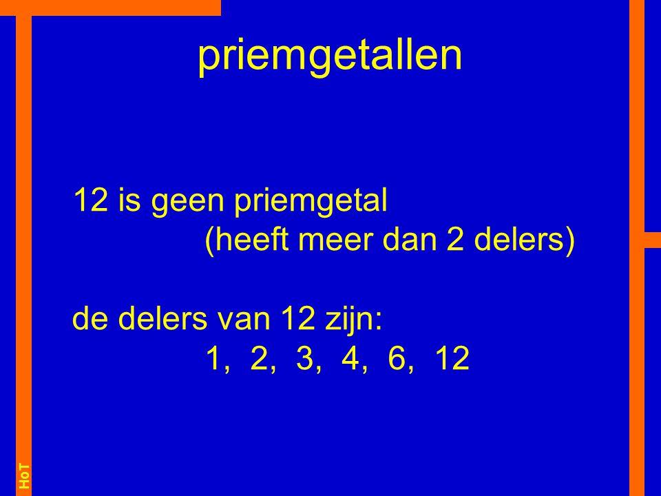 HoT 12 is geen priemgetal (heeft meer dan 2 delers) de delers van 12 zijn: 1, 2, 3, 4, 6, 12 priemgetallen