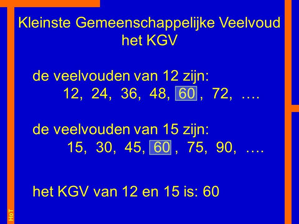 HoT Kleinste Gemeenschappelijke Veelvoud het KGV de veelvouden van 12 zijn: 12, 24, 36, 48, 60, 72, ….