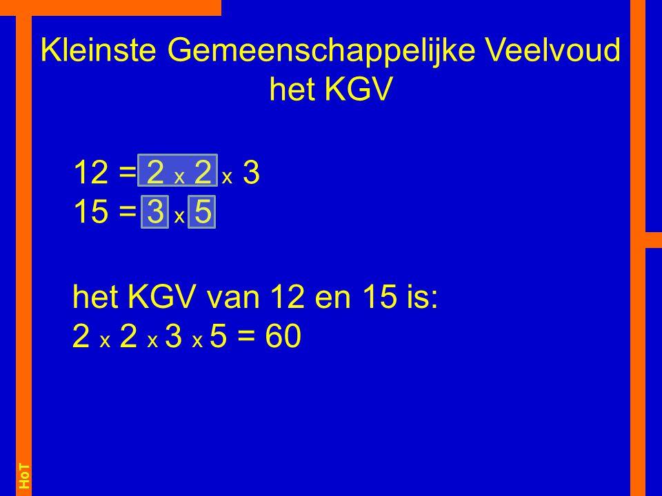 HoT Kleinste Gemeenschappelijke Veelvoud het KGV 12 = 2 x 2 x 3 15 = 3 x 5 het KGV van 12 en 15 is: 2 x 2 x 3 x 5 = 60