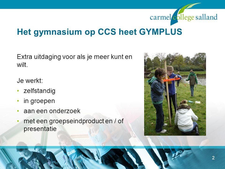 2 Het gymnasium op CCS heet GYMPLUS Extra uitdaging voor als je meer kunt en wilt.