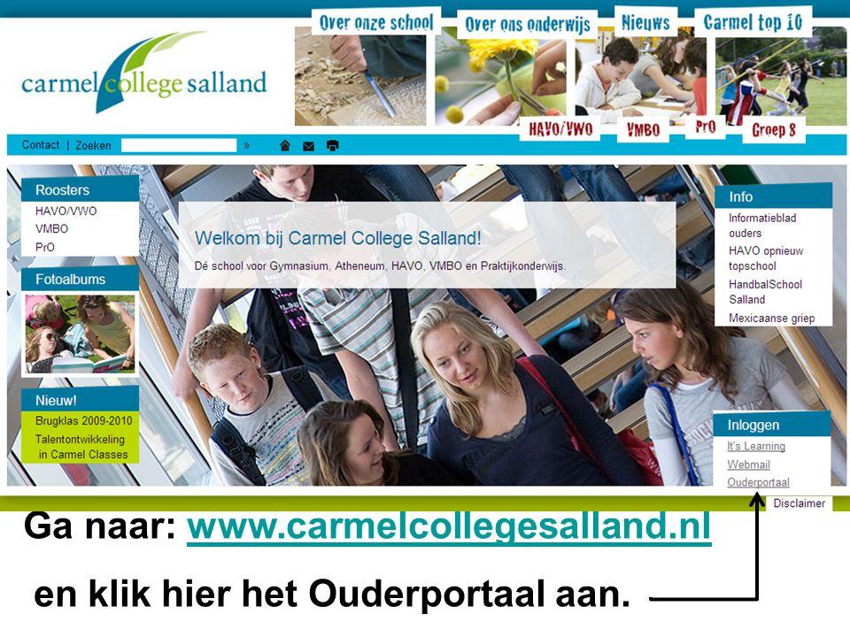 Ga naar: www.carmelcollegesalland.nlwww.carmelcollegesalland.nl en klik hier het Ouderportaal aan.