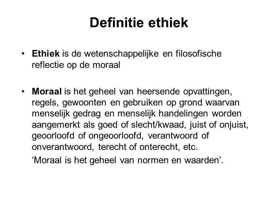 Definitie ethiek Ethiek is de wetenschappelijke en filosofische reflectie op de moraal Moraal is het geheel van heersende opvattingen, regels, gewoont