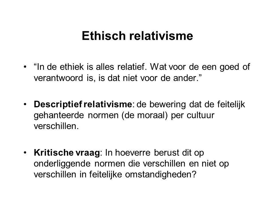 """Ethisch relativisme """"In de ethiek is alles relatief. Wat voor de een goed of verantwoord is, is dat niet voor de ander."""" Descriptief relativisme: de b"""