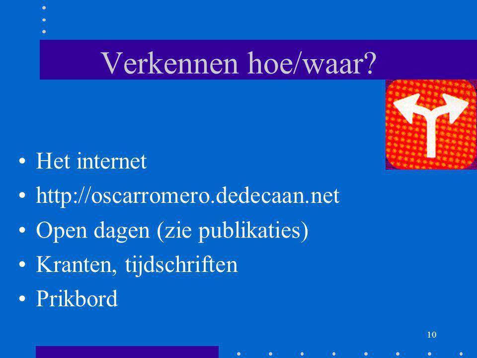 10 Het internet http://oscarromero.dedecaan.net Open dagen (zie publikaties) Kranten, tijdschriften Prikbord Verkennen hoe/waar?