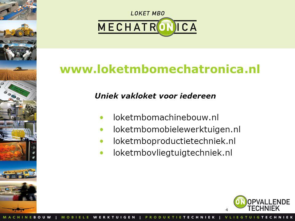 4 www.loketmbomechatronica.nl Uniek vakloket voor iedereen loketmbomachinebouw.nl loketmbomobielewerktuigen.nl loketmboproductietechniek.nl loketmbovl