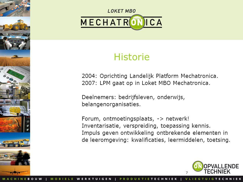 7 Historie 2004: Oprichting Landelijk Platform Mechatronica. 2007: LPM gaat op in Loket MBO Mechatronica. Deelnemers: bedrijfsleven, onderwijs, belang