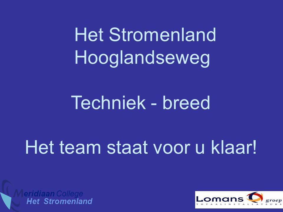 Het Stromenland eridiaan College Het Stromenland Hooglandseweg Techniek - breed Het team staat voor u klaar!