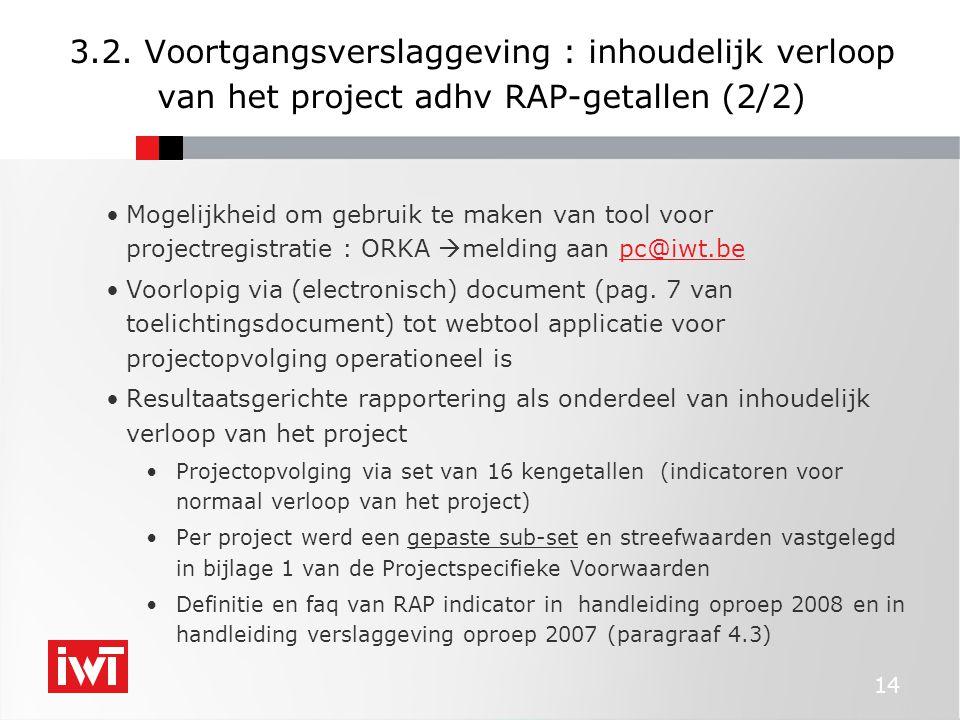 14 3.2. Voortgangsverslaggeving : inhoudelijk verloop van het project adhv RAP-getallen (2/2) Mogelijkheid om gebruik te maken van tool voor projectre