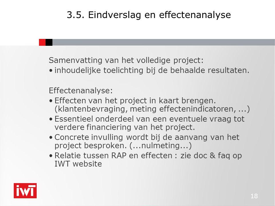 18 3.5. Eindverslag en effectenanalyse Samenvatting van het volledige project: inhoudelijke toelichting bij de behaalde resultaten. Effectenanalyse: E