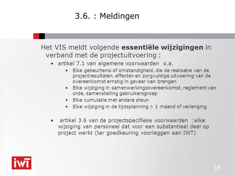 19 3.6. : Meldingen Het VIS meldt volgende essentiële wijzigingen in verband met de projectuitvoering : artikel 7.1 van algemene voorwaarden o.a. Elke