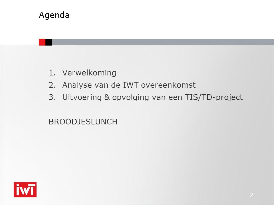 2 Agenda 1.Verwelkoming 2.Analyse van de IWT overeenkomst 3.Uitvoering & opvolging van een TIS/TD-project BROODJESLUNCH