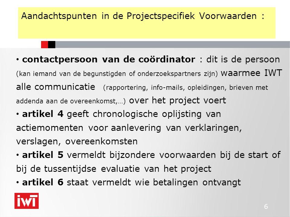 6 Aandachtspunten in de Projectspecifiek Voorwaarden : contactpersoon van de coördinator : dit is de persoon (kan iemand van de begunstigden of onderz
