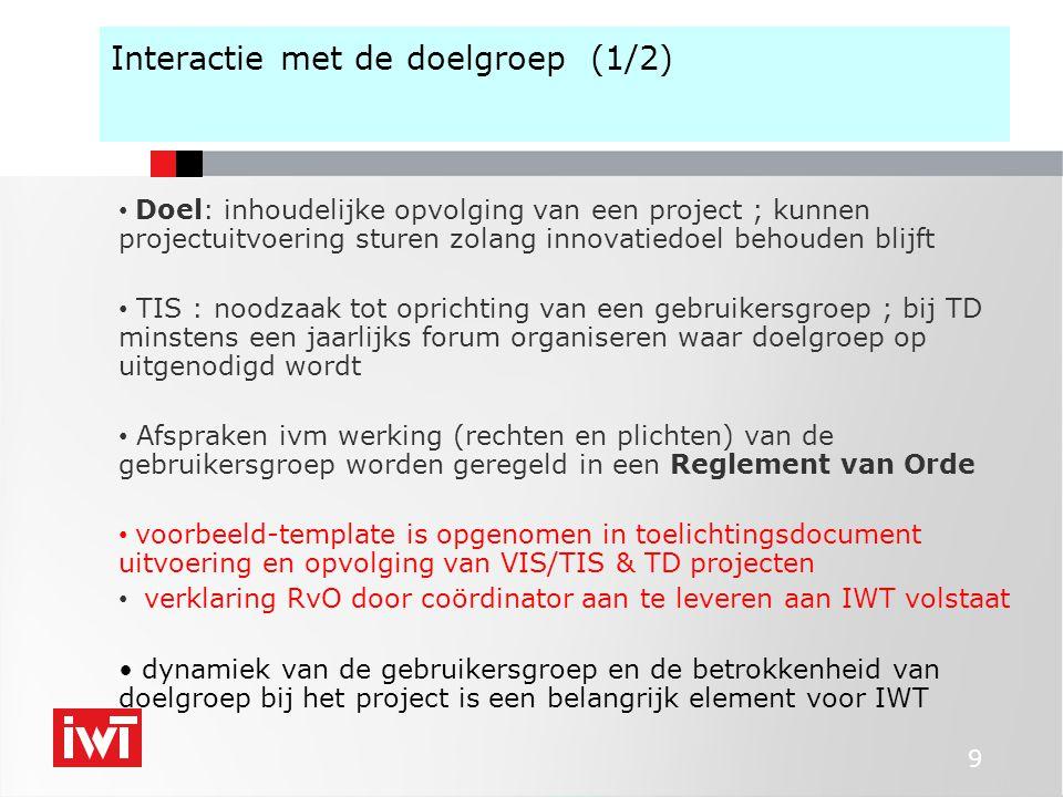 9 Interactie met de doelgroep (1/2) Doel: inhoudelijke opvolging van een project ; kunnen projectuitvoering sturen zolang innovatiedoel behouden blijf
