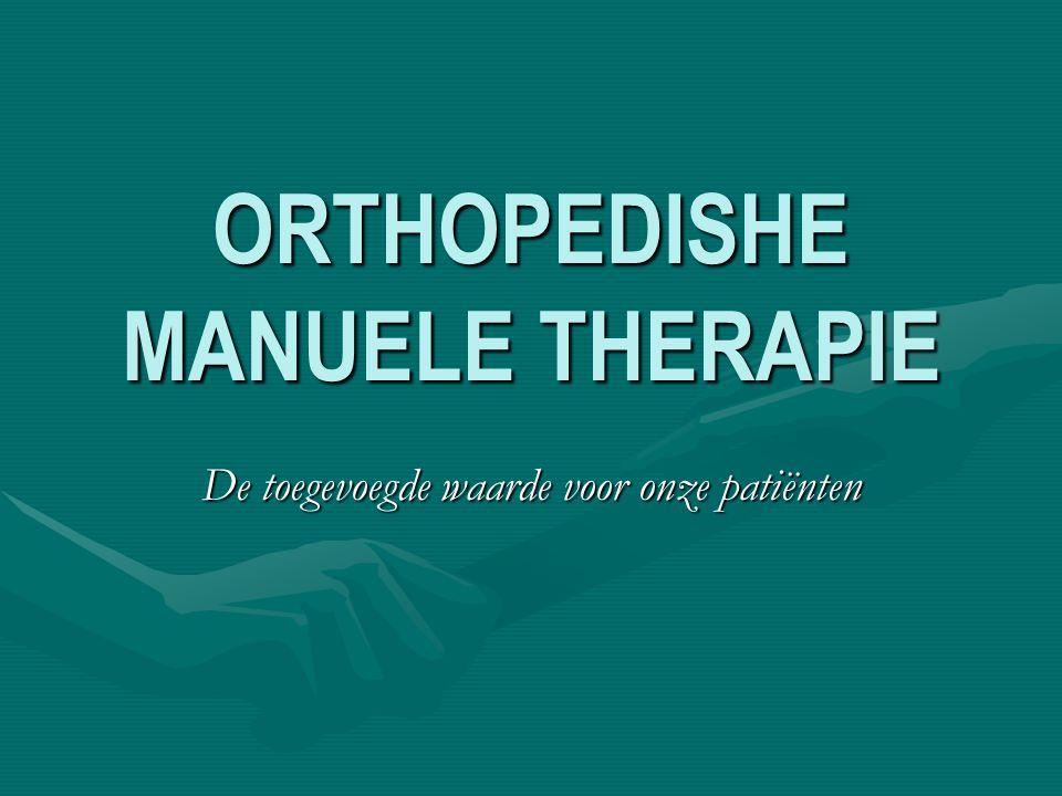 ORTHOPEDISHE MANUELE THERAPIE De toegevoegde waarde voor onze patiënten