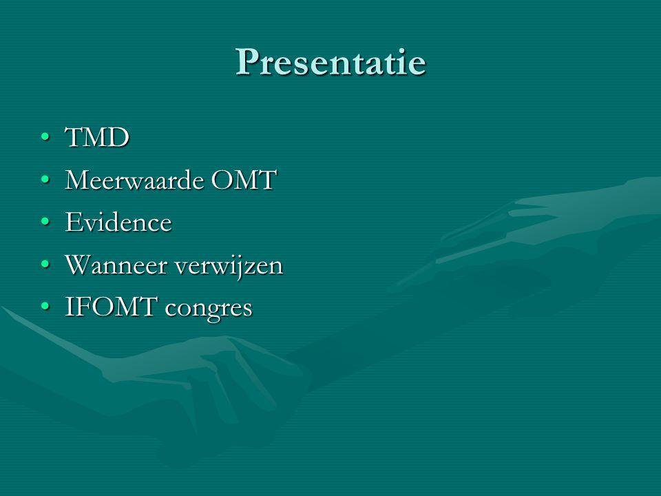 Presentatie TMDTMD Meerwaarde OMTMeerwaarde OMT EvidenceEvidence Wanneer verwijzenWanneer verwijzen IFOMT congresIFOMT congres