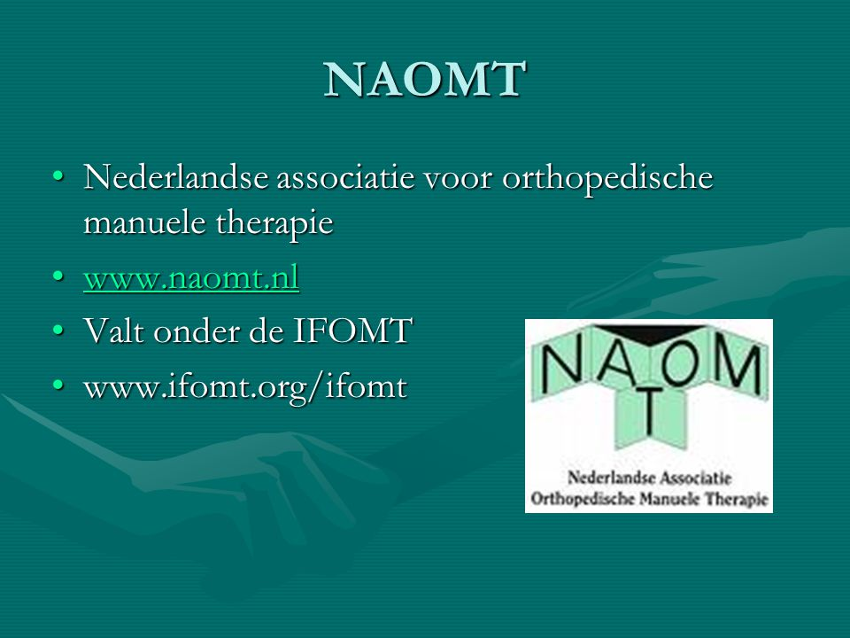 NAOMT Nederlandse associatie voor orthopedische manuele therapieNederlandse associatie voor orthopedische manuele therapie www.naomt.nlwww.naomt.nlwww.naomt.nl Valt onder de IFOMTValt onder de IFOMT www.ifomt.org/ifomtwww.ifomt.org/ifomt