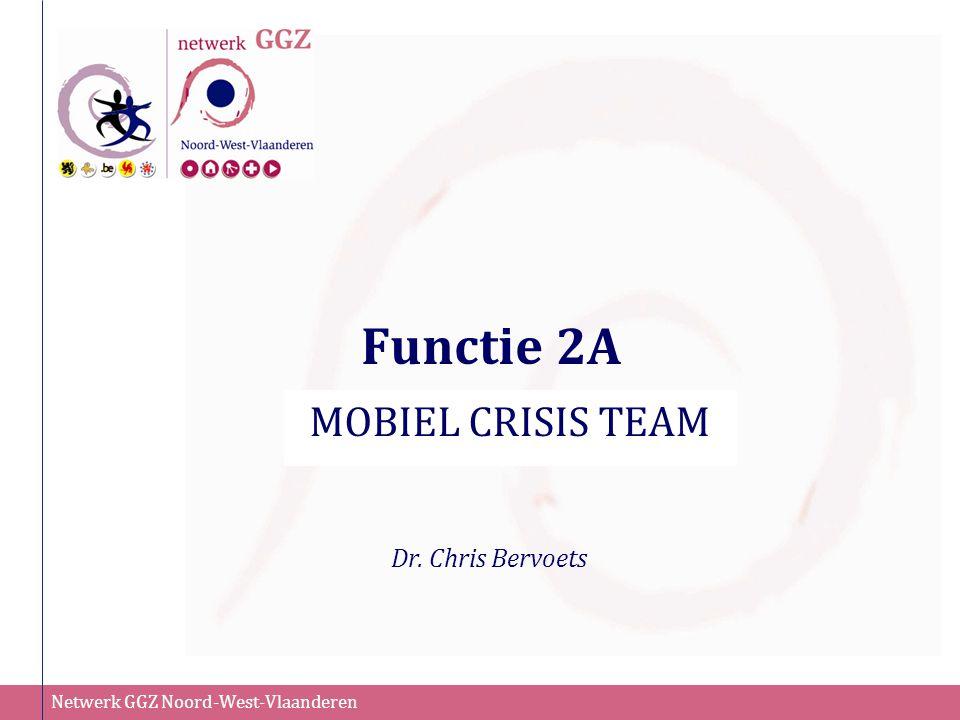 Netwerk GGZ Noord-West-Vlaanderen Functie 2A MOBIEL CRISIS TEAM Dr. Chris Bervoets